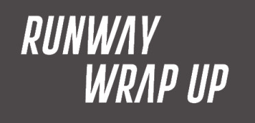 Runway Wrap Up